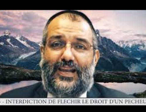 613 – 85eme MITSVA DE LA TORAH – Interdiction de fléchir le droit d'un pécheur – Rav Ilan Fitoussi